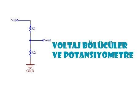 Voltaj Bölücüler ve Potansiyometre